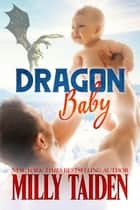 Dragon Baby - Night and Day Ink, #5 ebook by Milly Taiden