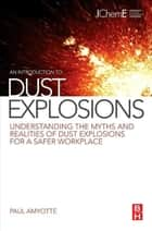 An Introduction to Dust Explosions ebook by Paul Dr. Amyotte