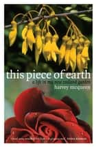 This Piece of Earth: A Life in My New Zealand Garden ebook by Harvey McQueen