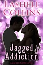 Jagged Addiction ebook by Lashell Collins