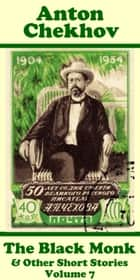 Anton Chekhov - The Black Monk & Other Short Stories (Volume 7) ebook by Anton Chekhov