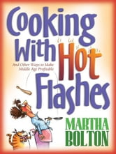 Cooking With Hot Flashes - And Other Ways to Make Middle Age Profitable ebook by Martha Bolton