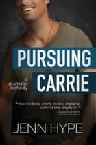 Pursuing Carrie ebook by Jenn Hype