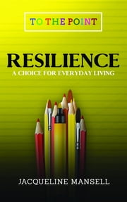 Resilience - A Choice For Every Day Living ebook by Jacqueline Mansell