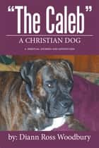 """The Caleb"" - A Christian Dog ebook by Diann Ross Woodbury"