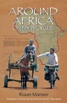 Around Africa On My Bicycle ebook by Riaan Manser