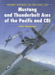 Mustang and Thunderbolt Aces of the Pacific and CBI ebook by John Stanaway,Tom Tullis