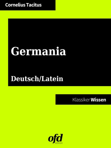 Germania - De origine et moribus Germanorum - Über Ursprung und Sitten der Germanen - zweisprachig: deutsch/lateinisch eBook by Cornelius Tacitus