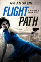 Flight Path - A Wright & Tran Novel ebook by
