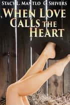 When Love Calls the Heart ebook by Stacy L. Mantlo, C. Shivers