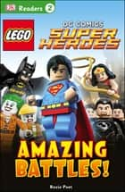 DK Readers L2: LEGO® DC Comics Super Heroes: Amazing Battles! - It's Time to Beat the Bad Guys! ebook by DK