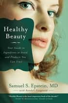 Healthy Beauty - Your Guide to Ingredients to Avoid and Products You Can Trust ebook by Samuel S. Epstein, Randall Fitzgerald