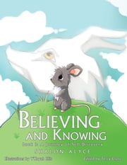 Believing and Knowing - Book 1: A Journey of Self Discovery ebook by Shalon Alyce