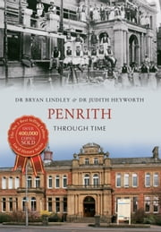 Penrith Through Time ebook by Dr Bryan C Lindley & Dr Judith A Heyworth