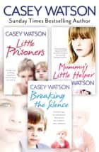 Breaking the Silence, Little Prisoners and Mummy's Little Helper 3-in-1 Collection ebook by Casey Watson