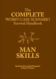 The Complete Worst-Case Scenario Survival Handbook: Man Skills ebook by David Borgenicht,Joshua Piven,Ben H. Winters