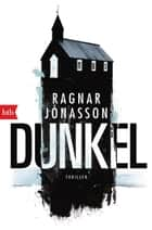 DUNKEL - Thriller ebook by Ragnar Jónasson, Kristian Lutze