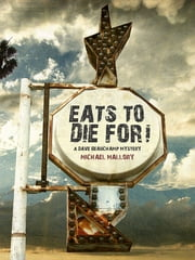 Eats to Die For! - A Dave Beauchamp Mystery ebook by Michael Mallory