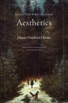 Selected Writings on Aesthetics ebook by Johann Gottfried Herder,Gregory Moore