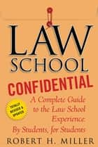 Law School Confidential - A Complete Guide to the Law School Experience: By Students, for Students ebook by Robert H. Miller