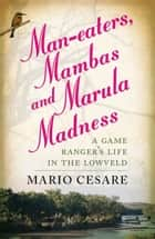 Man-Eaters, Mambas And Marula Madness ebook by Mario Cesare