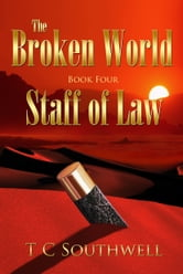 The Broken World Book Four: The Staff of Law ebook by T C Southwell