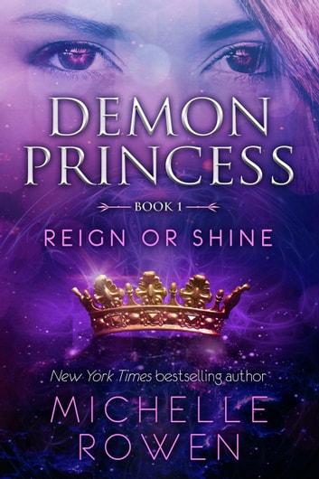 Demon Princess: Reign or Shine - Demon Princess, #1 電子書籍 by Michelle Rowen