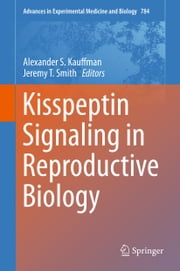 Kisspeptin Signaling in Reproductive Biology ebook by Alexander S. Kauffman,Jeremy T. Smith