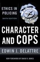 Character and Cops ebook by Edwin J. Delattre,David R. Bores