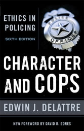 Character and Cops - Ethics in Policing ebook by Edwin J. Delattre