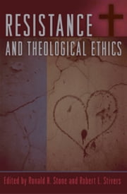 Resistance and Theological Ethics ebook by Ronald H. Stone,Robert L. Stivers, Pacific Lutheran University,Frances S. Adeney,Brian K. Blount,F E. Bonkovsky,Robert A. Chesnut,Mark Douglas,Gordon K. Douglass,Lora M. Gross,Heidi Hadsell,Paul Hertig,Young Lee Hertig,Edward LeRoy Long,Ronald E. Peters,John C. Raines,Laura Stivers,Matthew Lon Weaver,Dana W. Wilbanks,Scott C. Williamson