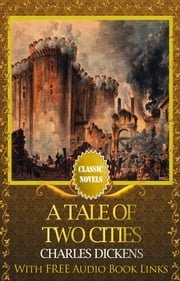 A TALE OF TWO CITIES Classic Novels: New Illustrated ebook by Charles Dickens