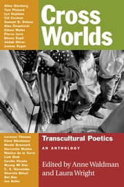 Cross Worlds - Transcultural Poetics: An Anthology ebook by Anne Waldman, Laura Wright