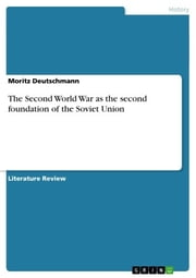 The Second World War as the second foundation of the Soviet Union ebook by Moritz Deutschmann