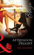 Afternoon Delight (Mills & Boon Blaze) ebook by Mia Zachary