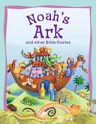 Bible Stories: Noah's Ark ebook by Miles Kelly