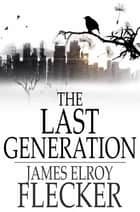 The Last Generation - A Story of the Future ebook by James Elroy Flecker