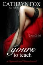 Yours to Teach Part 2: Billionaire CEO Romance ebook by
