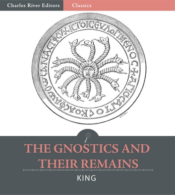 The Gnostics and Their Remains ebook by Charles William King