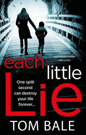 Each Little Lie - A gripping psychological thriller with a heart-stopping twist 電子書 by Tom Bale
