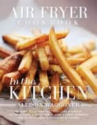 Air Fryer Cookbook ebook by Allison Waggoner