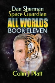 Dan Sherman Space Guardian - All Worlds, #11 ebook by Colin J Platt