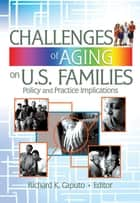 Challenges of Aging on U.S. Families ebook by Richard K Caputo,Gary W Peterson,Suzanne Steinmetz