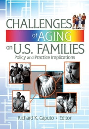 Challenges of Aging on U.S. Families - Policy and Practice Implications ebook by Richard K Caputo,Gary W Peterson,Suzanne Steinmetz