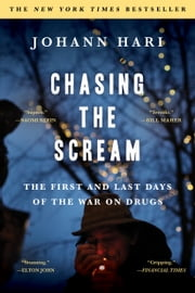 Chasing the Scream - The First and Last Days of the War on Drugs ebook by Johann Hari
