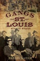 The Gangs of St. Louis - Men of Respect ebook by Daniel Waugh