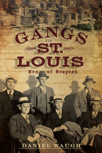 The Gangs of St. Louis - Men of Respect ekitaplar by Daniel Waugh