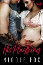 His Plaything: A Dark Bad Boy Baby Romance - War Cry MC, #3 ebook by