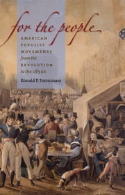 For the People - American Populist Movements from the Revolution to the 1850s ebook by Ronald P. Formisano