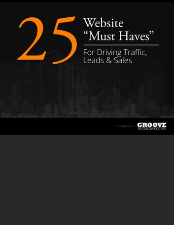 25 Website Must Haves For Driving Traffic Leads & Sales ebook by Groove Digital Marketing